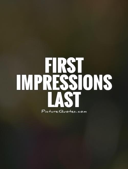 First impressions last Picture Quote #1