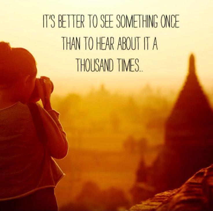 It's better to see something once than to hear about it a thousand times Picture Quote #1