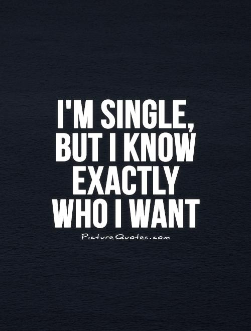 I'm single, but I know exactly who I want Picture Quote #1