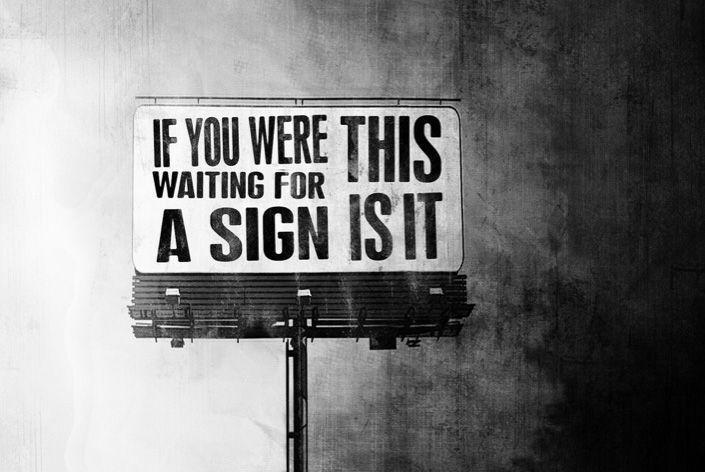 If you were waiting for a sign. This is it Picture Quote #1