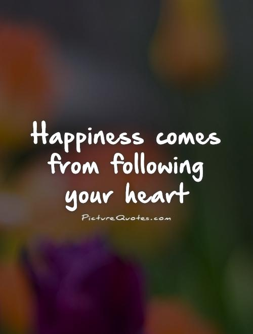 Happiness comes from following your heart Picture Quote #1