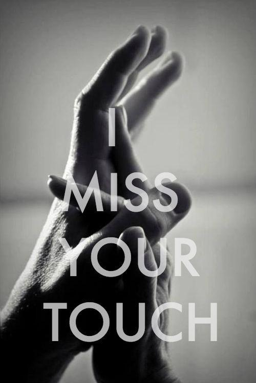 I miss your touch Picture Quote #1
