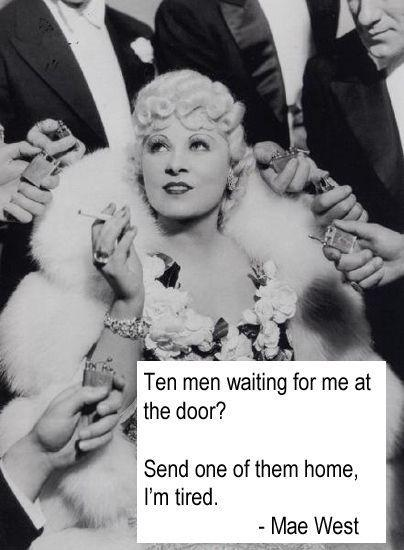 Ten men are waiting for me at the door? Send one of them home, I'm tired Picture Quote #1
