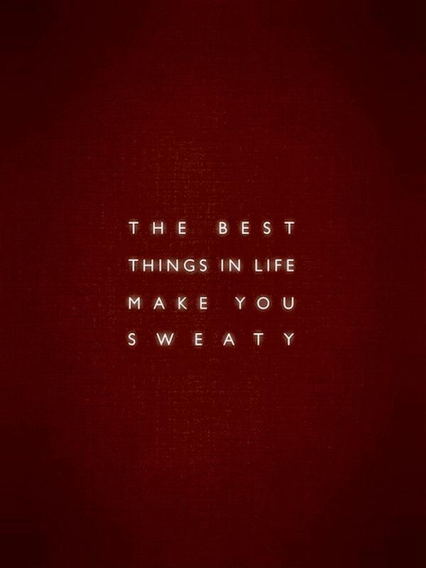 The best things in life make you sweaty Picture Quote #1