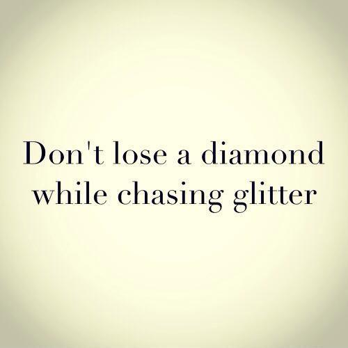 Don't lose a diamond while chasing glitter Picture Quote #1