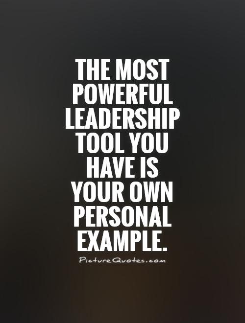 The most powerful leadership tool you have is your own personal example Picture Quote #1