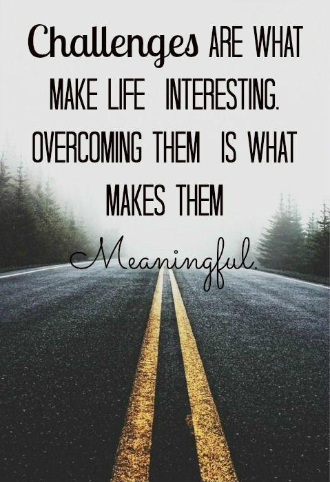 Challenges Are What Makes Life Interesting Overcoming Them Is