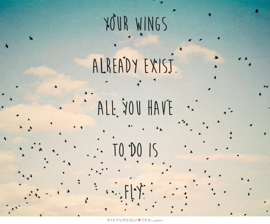 Your wings already exist, all you have to do is fly Picture Quote #1
