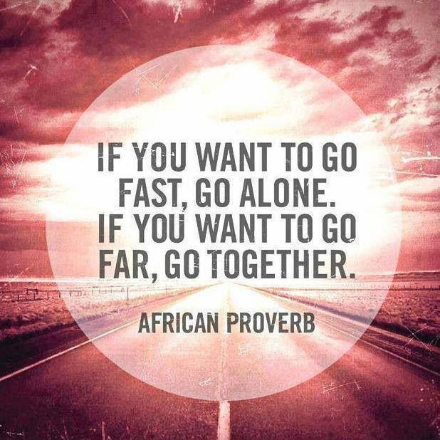 If you want to go fast, go alone. If you want to go far, go together Picture Quote #1