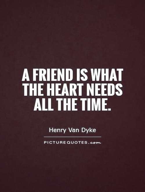 A friend is what the heart needs all the time Picture Quote #1