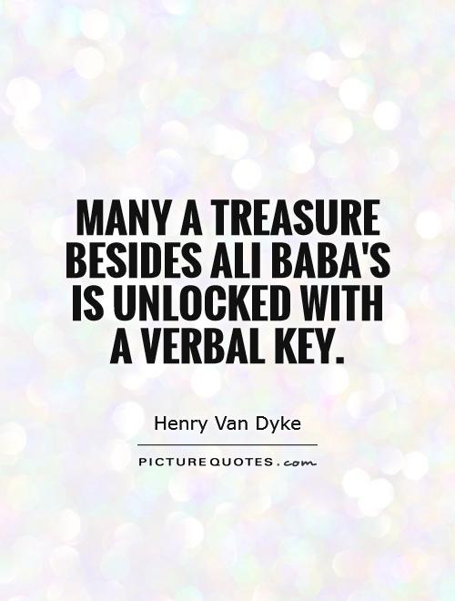 Many a treasure besides Ali Baba's is unlocked with a verbal key Picture Quote #1