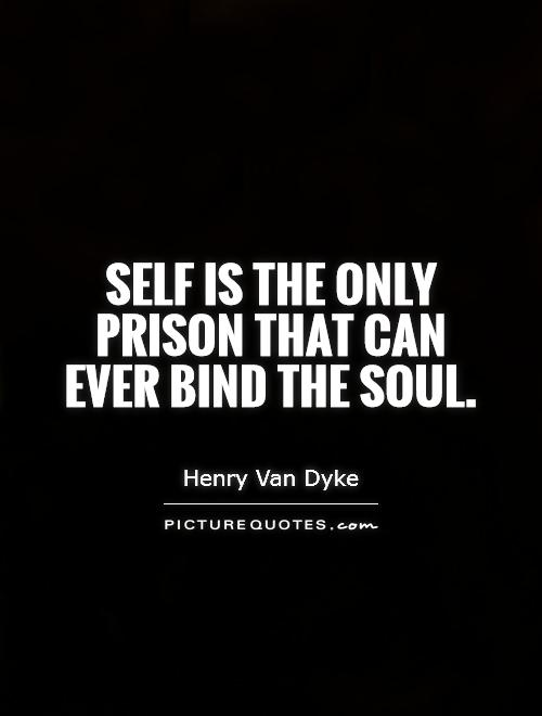 Self is the only prison that can ever bind the soul Picture Quote #1