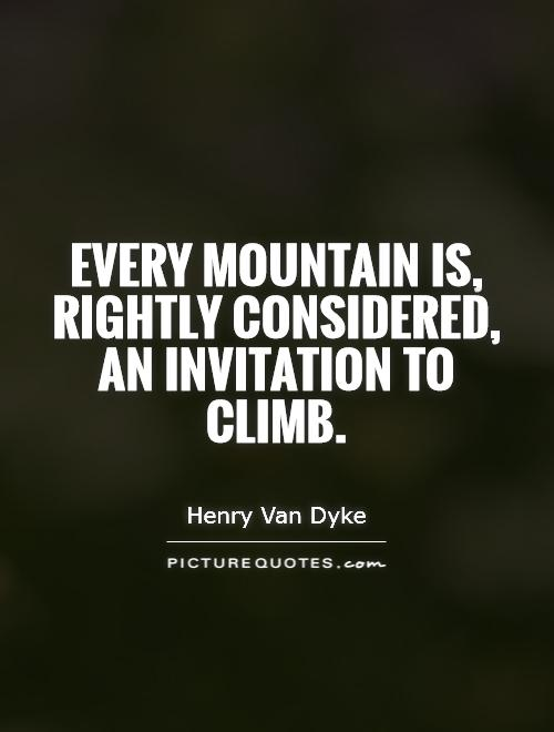 Every mountain is, rightly considered, an invitation to climb Picture Quote #1