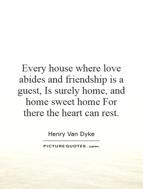 Every house where love abides and friendship is a guest for Home sweet home quotes