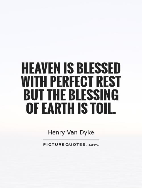 Heaven is blessed with perfect rest but the blessing of Earth is toil Picture Quote #1