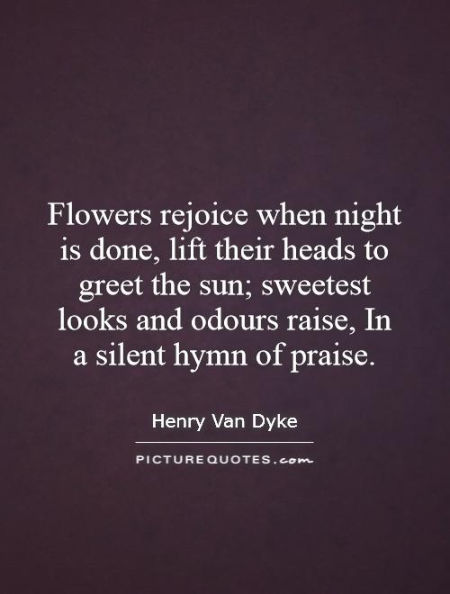 Flowers Rejoice When Night Is Done Lift Their Heads To Greet