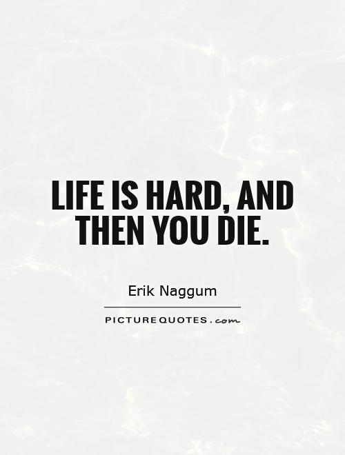 Quote In Life Magnificent Life Is Hard Quotes & Sayings  Life Is Hard Picture Quotes
