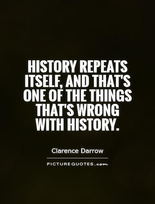 History repeats itself, and that's one of the things that's wrong with history Picture Quote #1