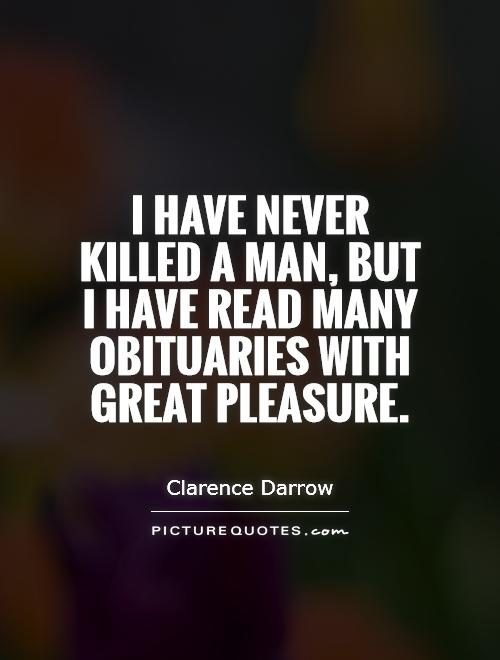 I have never killed a man, but I have read many obituaries with great pleasure Picture Quote #1