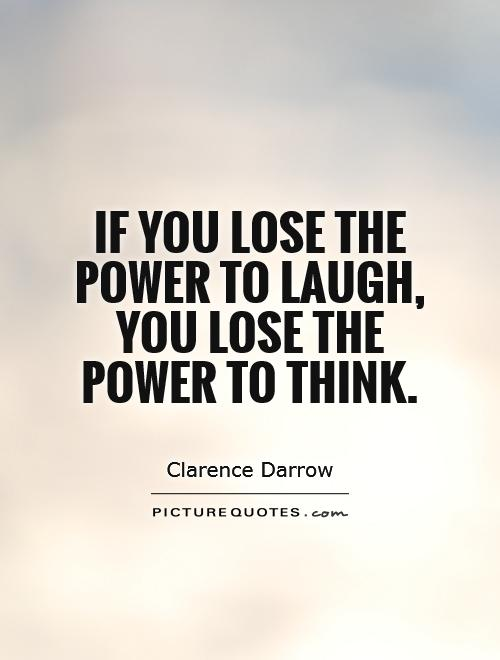 Quotes On Power Classy If You Lose The Power To Laugh You Lose The Power To Think