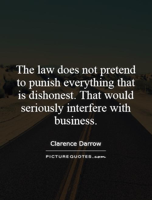 The law does not pretend to punish everything that is dishonest. That would seriously interfere with business Picture Quote #1