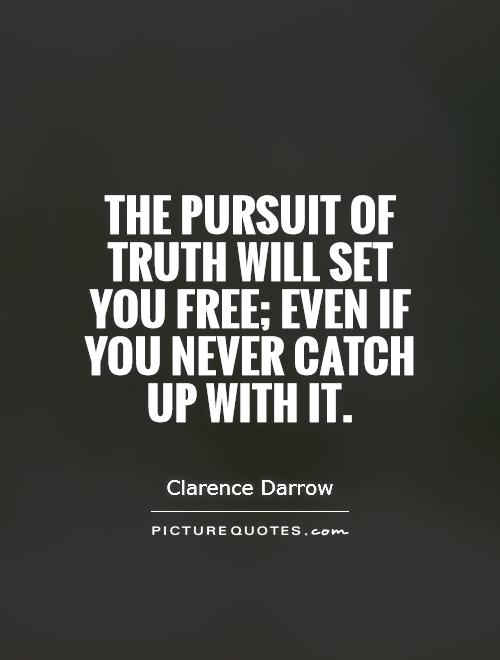 The pursuit of truth will set you free; even if you never catch up with it Picture Quote #1
