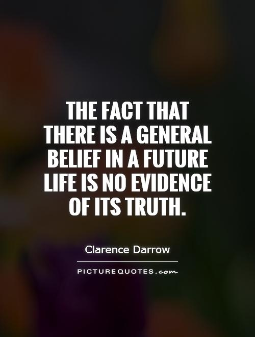 The fact that there is a general belief in a future life is no evidence of its truth Picture Quote #1