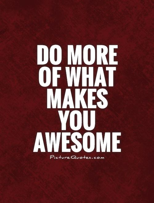 Do more of what makes you awesome Picture Quote #1