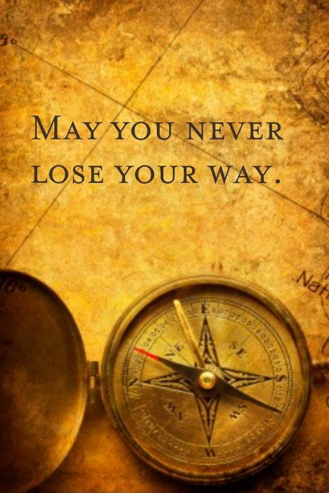 May you never lose your way Picture Quote #1