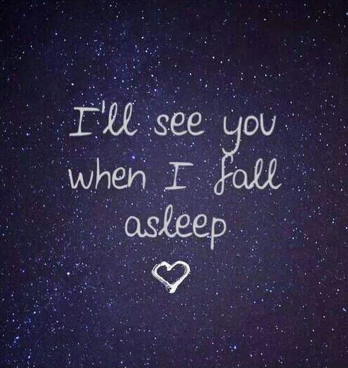 I'll see you when I fall asleep Picture Quote #1