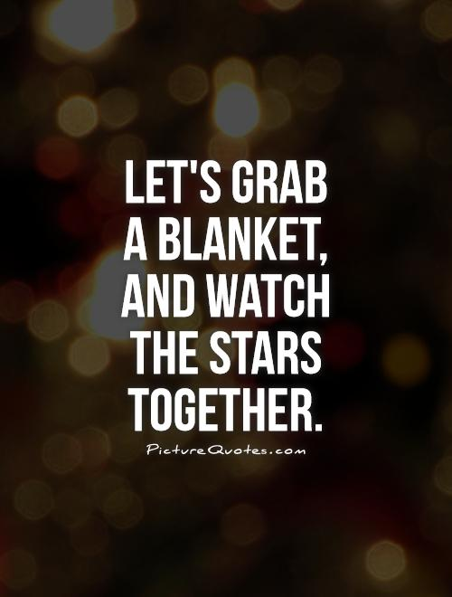 Let's grab  a blanket,   and watch the stars together Picture Quote #1