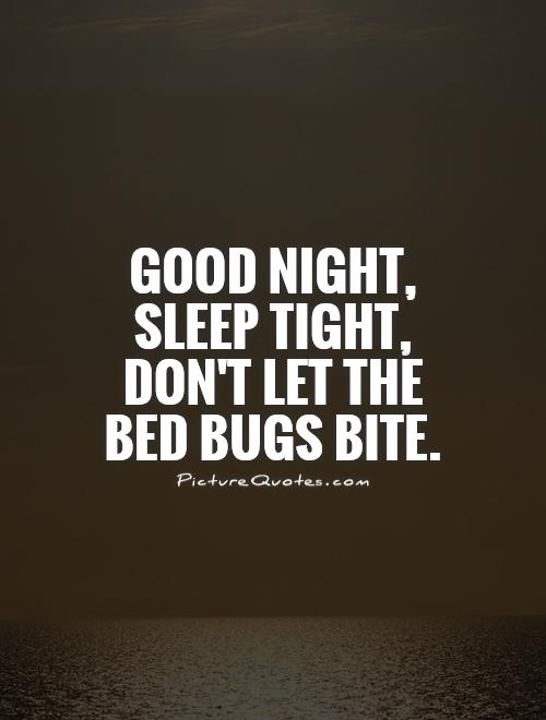 Good night, sleep tight, don't let the bed bugs bite Picture Quote #1