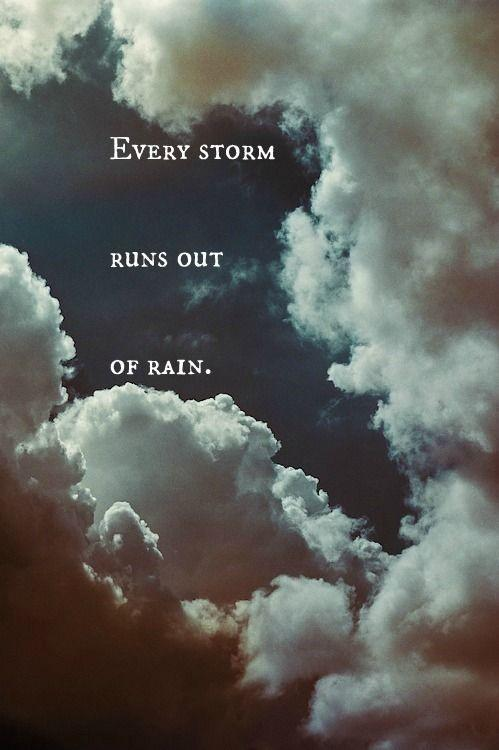 Every storm runs out of rain Picture Quote #2