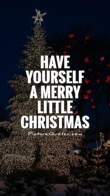 Have yourself  a merry little Christmas Picture Quote #1