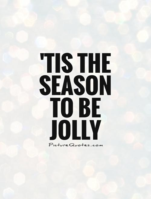 'Tis the season to be jolly Picture Quote #1