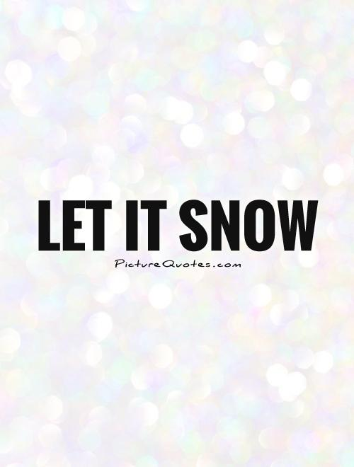 Let it snow Picture Quote #1
