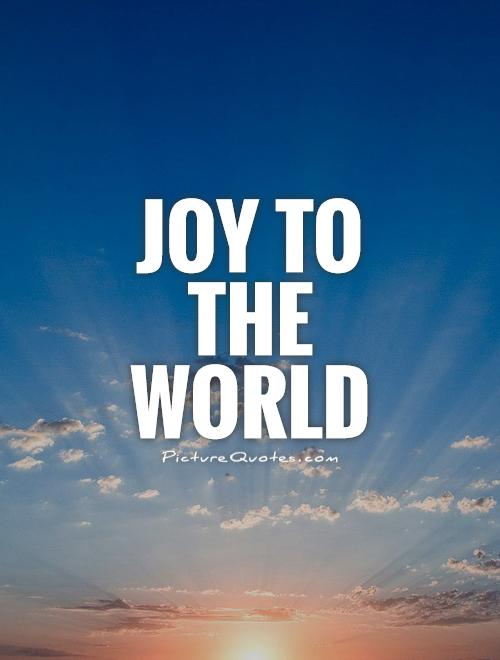 Joy to the world Picture Quote #1