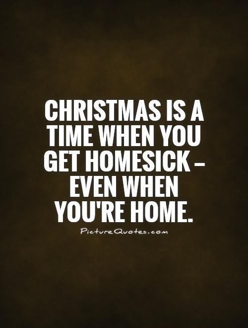 Christmas is a time when you get homesick — even when you're home Picture Quote #1