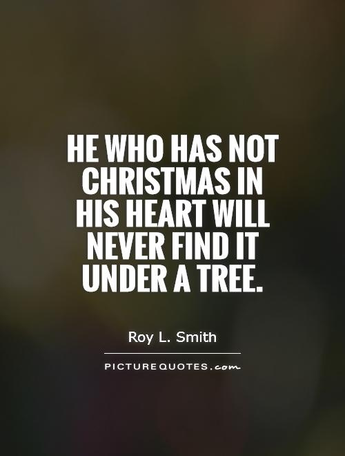 He who has not Christmas in his heart will never find it under a tree Picture Quote #1