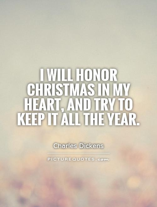 I will honor Christmas in my heart, and try to keep it all the year Picture Quote #1