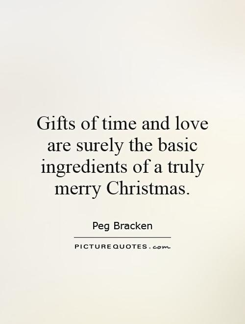 Gifts of time and love are surely the basic ingredients of a truly merry Christmas Picture Quote #1
