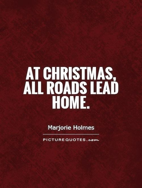 At Christmas, all roads lead home Picture Quote #1