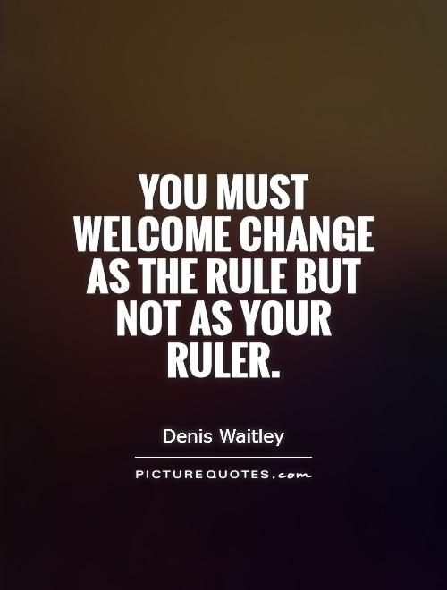 You must welcome change as the rule but not as your ruler Picture Quote #1