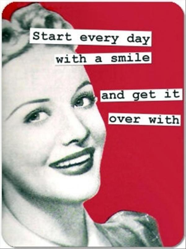 Start every day with a smile and get it over with Picture Quote #2