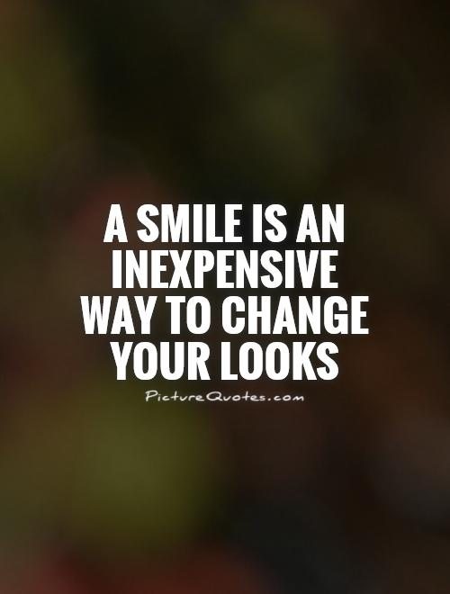 A smile is an inexpensive way to change your looks Picture Quote #1