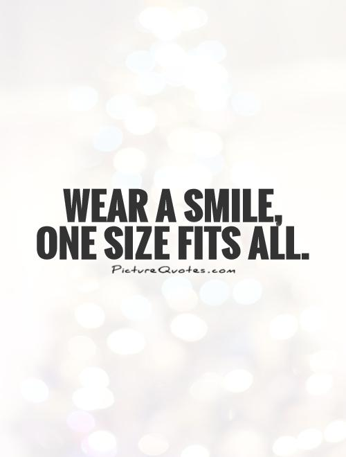Wear a smile, one size fits all Picture Quote #1