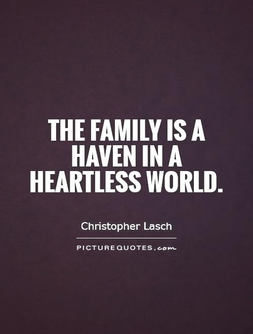 The family is a haven in a heartless world Picture Quote #1