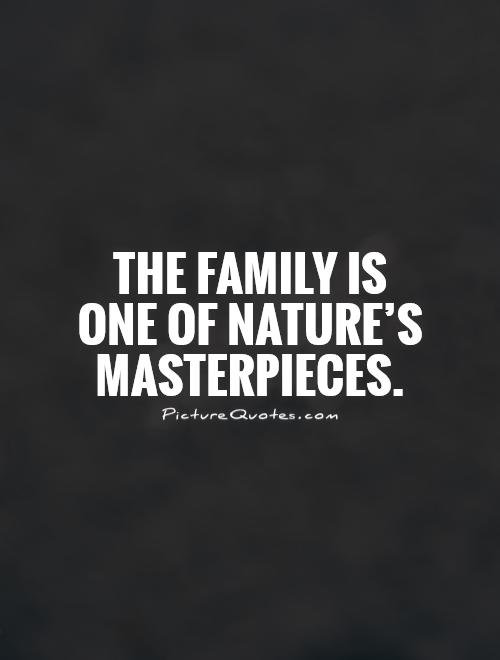 The family is one of nature's masterpieces Picture Quote #1