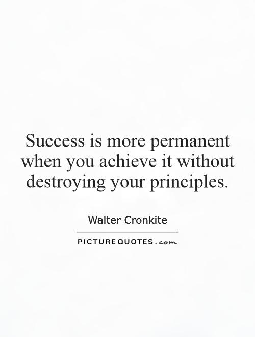 Success is more permanent when you achieve it without destroying your principles Picture Quote #1