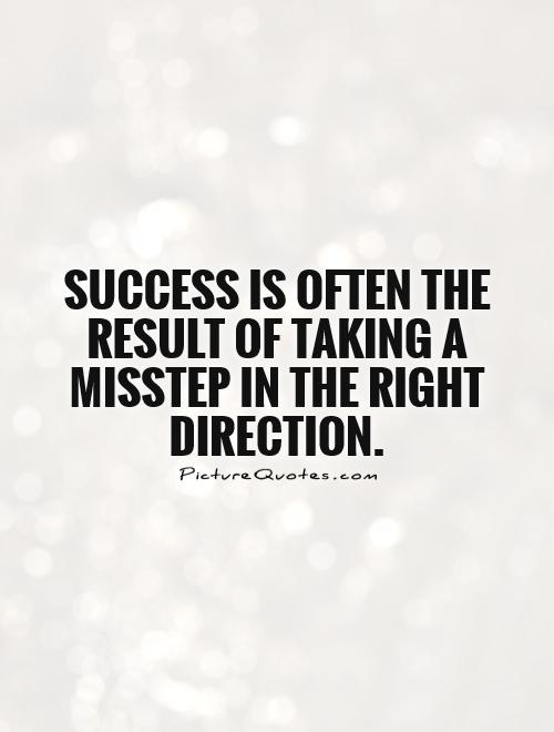 Success is often the result of taking a misstep in the right direction Picture Quote #1
